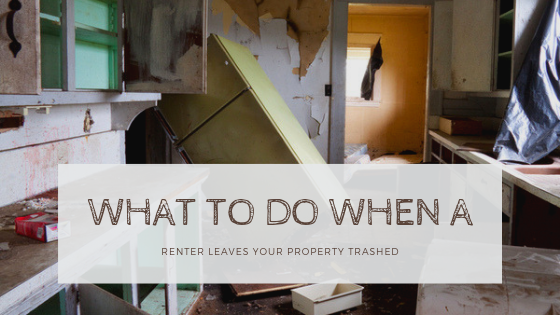 What to Do When a Renter Leaves Your Property Trashed